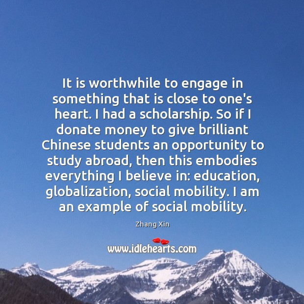 It is worthwhile to engage in something that is close to one's Zhang Xin Picture Quote