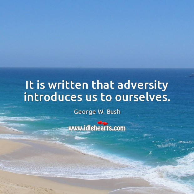 Image, It is written that adversity introduces us to ourselves.