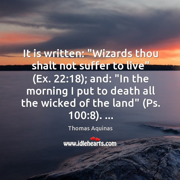 """It is written: """"Wizards thou shalt not suffer to live"""" (Ex. 22:18); and: """" Image"""