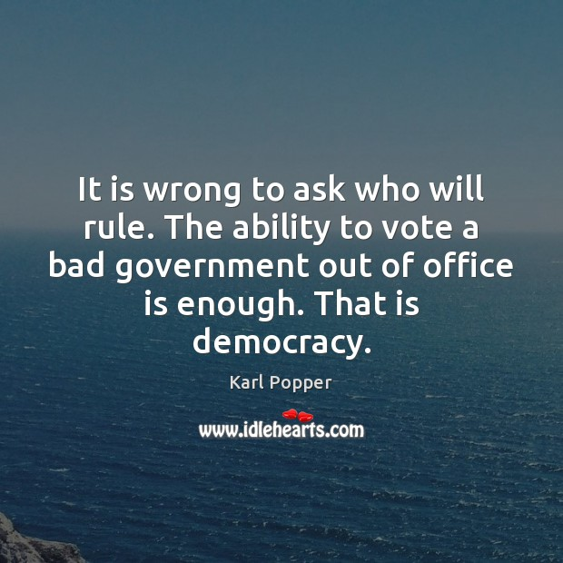 It is wrong to ask who will rule. The ability to vote Karl Popper Picture Quote