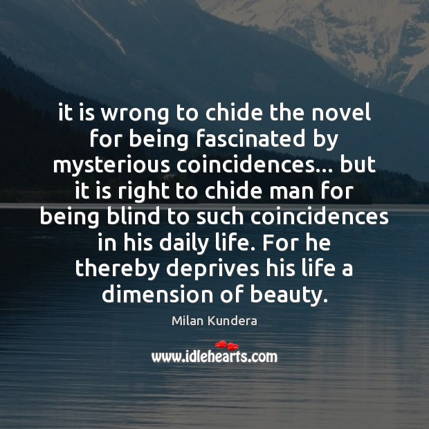 It is wrong to chide the novel for being fascinated by mysterious Milan Kundera Picture Quote