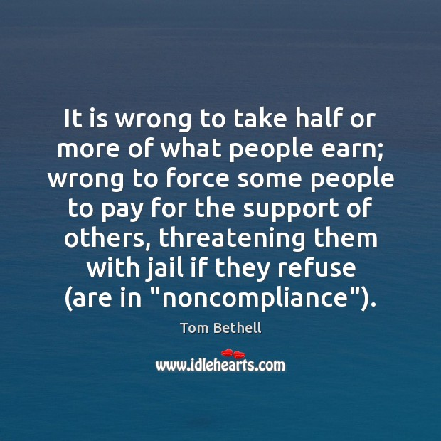 It is wrong to take half or more of what people earn; Image