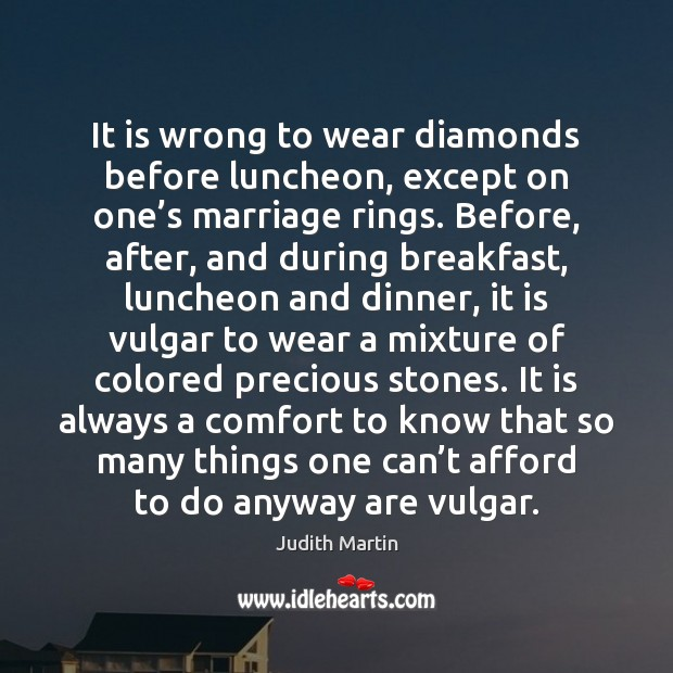 It is wrong to wear diamonds before luncheon, except on one's Image