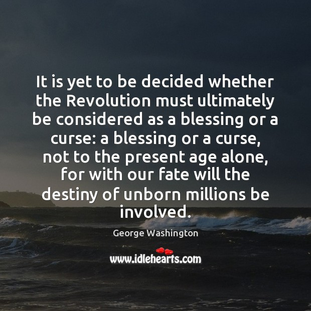 It is yet to be decided whether the Revolution must ultimately be Image