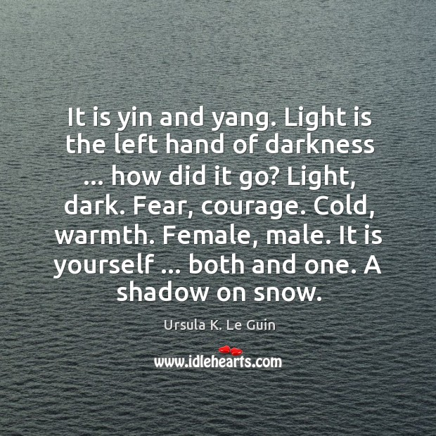 It is yin and yang. Light is the left hand of darkness … Image