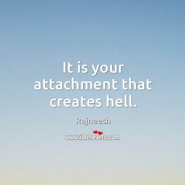 Image, It is your attachment that creates hell.