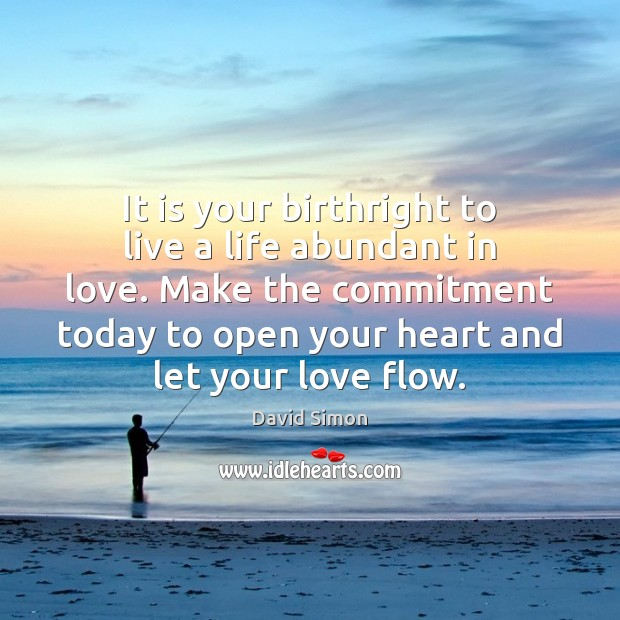 It is your birthright to live a life abundant in love. Make Image