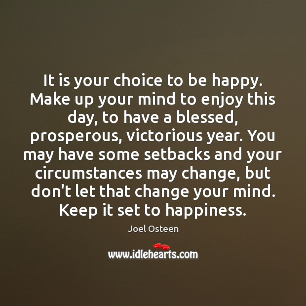 It Is Your Choice To Be Happy Make Up Your Mind To