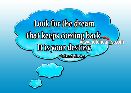Look for the dream that keeps coming back Image
