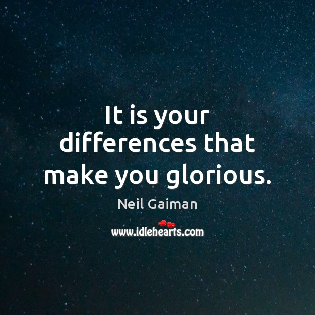 It is your differences that make you glorious. Image