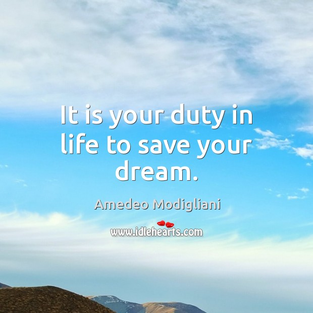 It is your duty in life to save your dream. Image