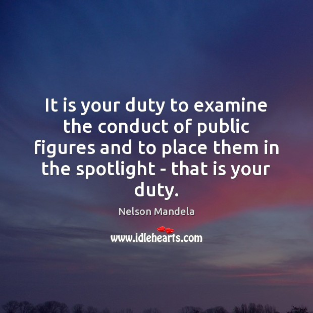 It is your duty to examine the conduct of public figures and Nelson Mandela Picture Quote