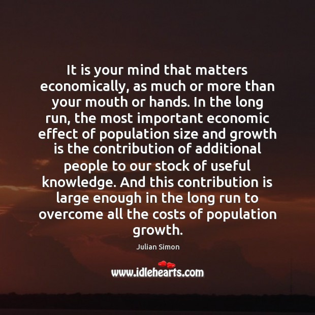 It is your mind that matters economically, as much or more than Julian Simon Picture Quote