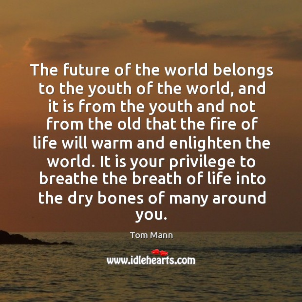 It is your privilege to breathe the breath of life into the dry bones of many around you. Image