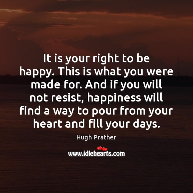 Image, It is your right to be happy. This is what you were
