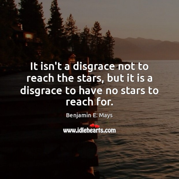 Image, It isn't a disgrace not to reach the stars, but it is