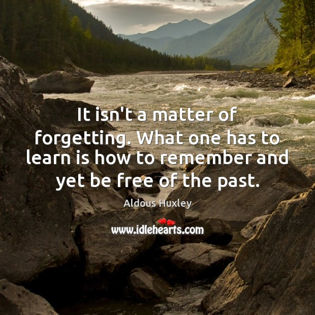 Image, It isn't a matter of forgetting. What one has to learn is