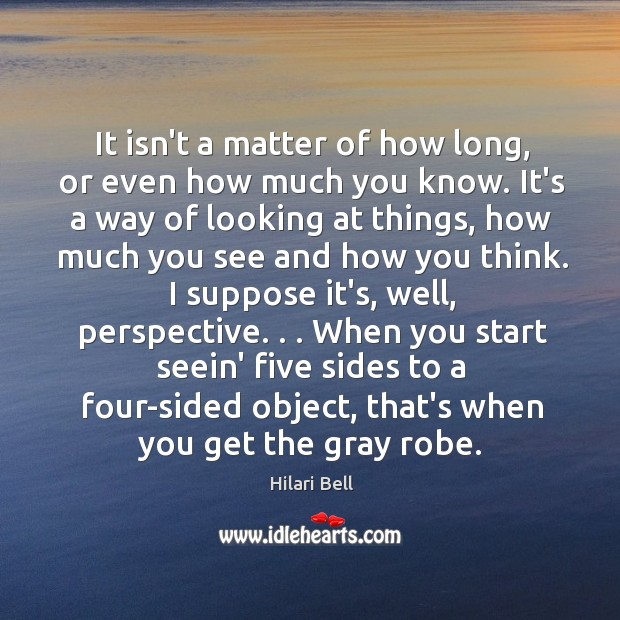 It isn't a matter of how long, or even how much you Hilari Bell Picture Quote