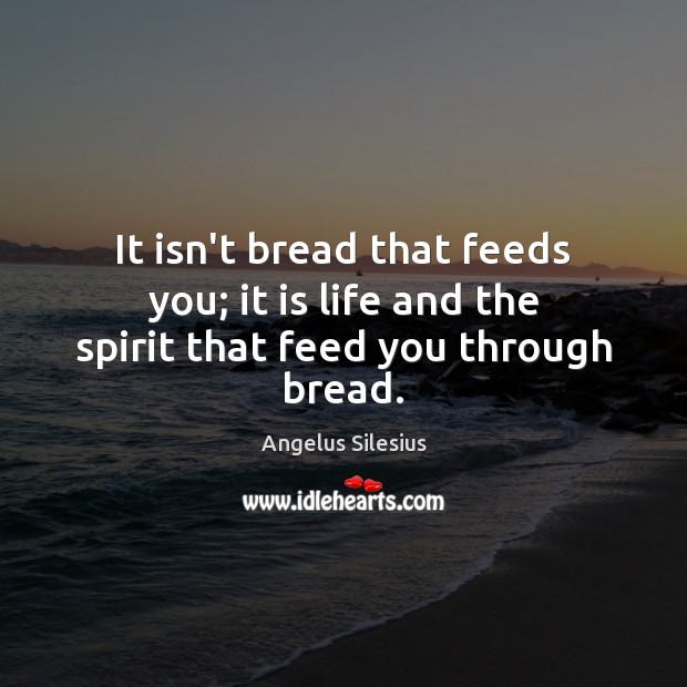 Image, It isn't bread that feeds you; it is life and the spirit that feed you through bread.