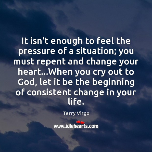 It isn't enough to feel the pressure of a situation; you must Image