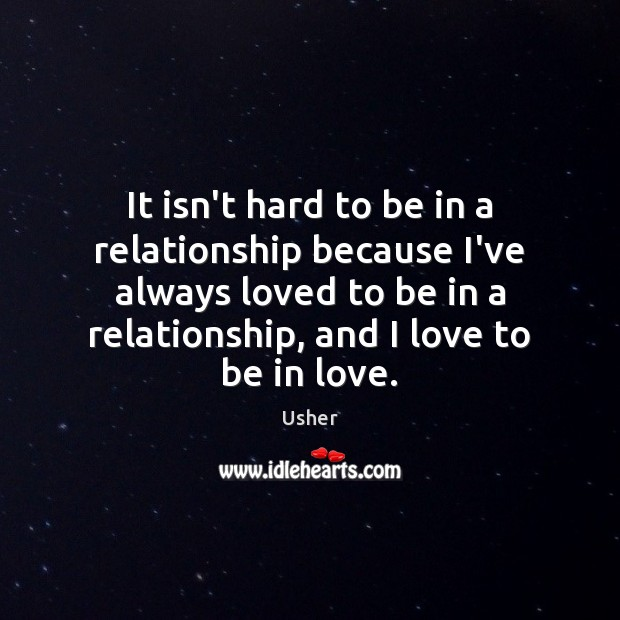Image, It isn't hard to be in a relationship because I've always loved