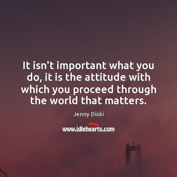 It isn't important what you do, it is the attitude with which Image