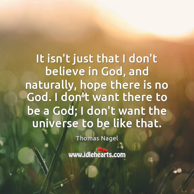 It isn't just that I don't believe in God, and naturally, hope Image