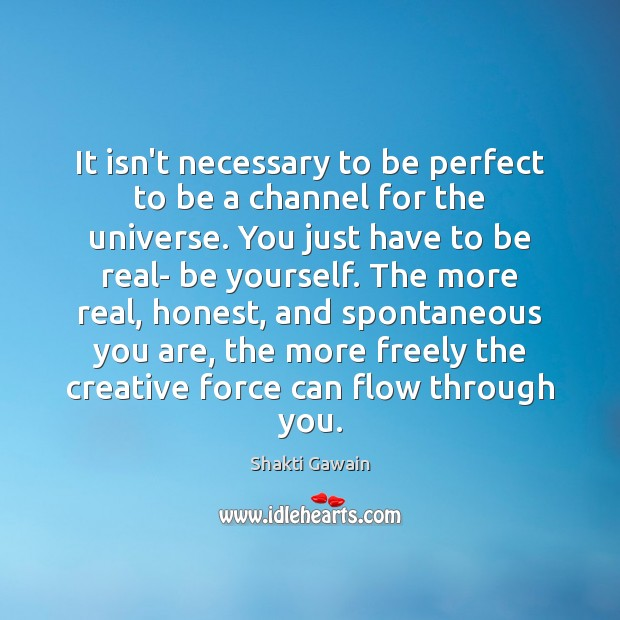 It isn't necessary to be perfect to be a channel for the Be Yourself Quotes Image