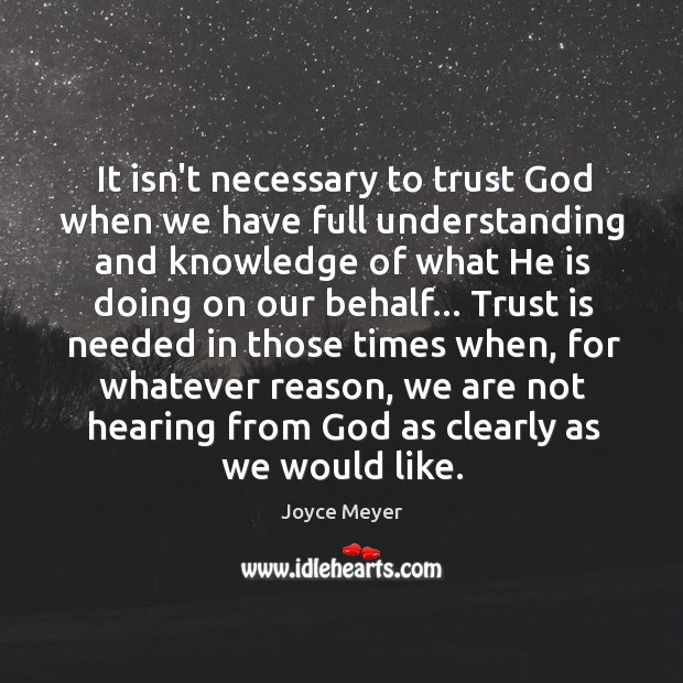 Image, It isn't necessary to trust God when we have full understanding and