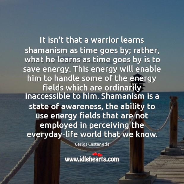 Image, It isn't that a warrior learns shamanism as time goes by; rather,