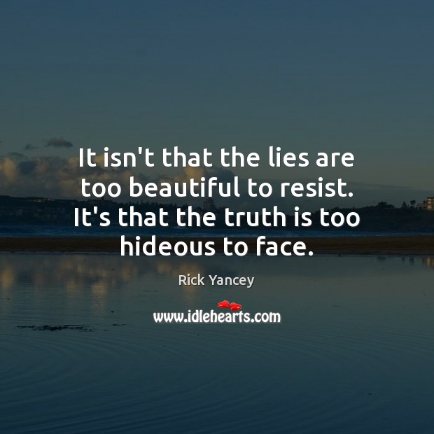 It isn't that the lies are too beautiful to resist. It's that Truth Quotes Image