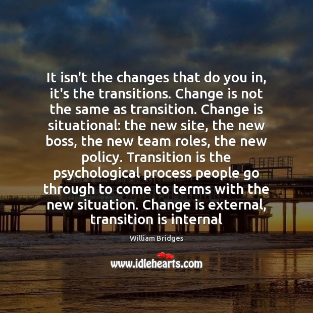 It isn't the changes that do you in, it's the transitions. Change Image