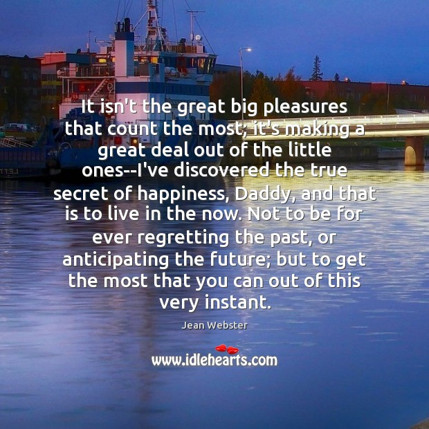 Image, It isn't the great big pleasures that count the most; it's making