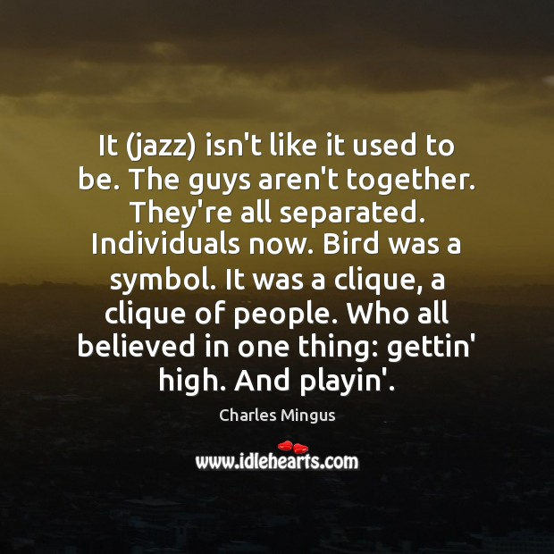 Charles Mingus Picture Quote image saying: It (jazz) isn't like it used to be. The guys aren't together.