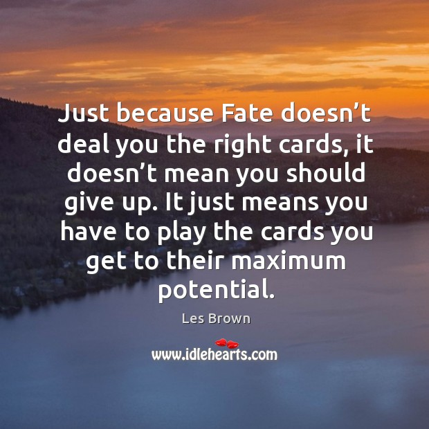 Image, It just means you have to play the cards you get to their maximum potential.