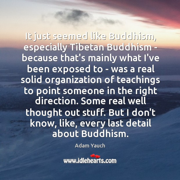 Image, It just seemed like Buddhism, especially Tibetan Buddhism – because that's mainly