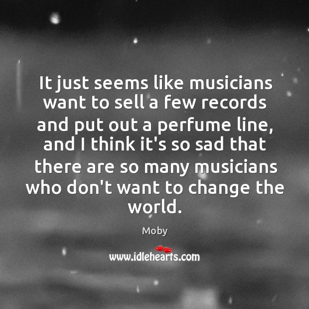 It just seems like musicians want to sell a few records and Image