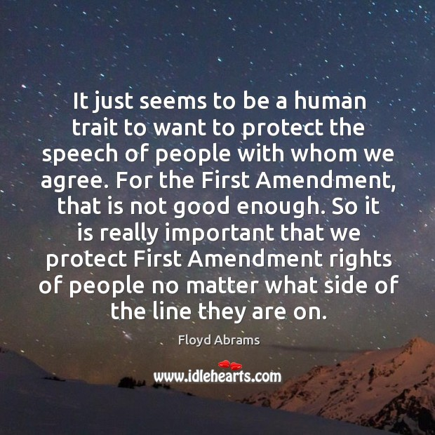 It just seems to be a human trait to want to protect the speech of people with whom we agree. Image