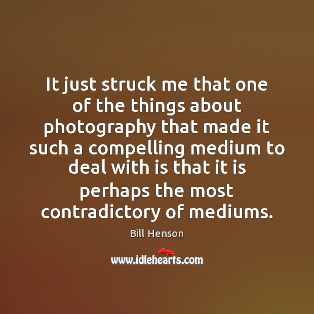 Image, It just struck me that one of the things about photography that