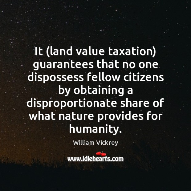 It (land value taxation) guarantees that no one dispossess fellow citizens by Image