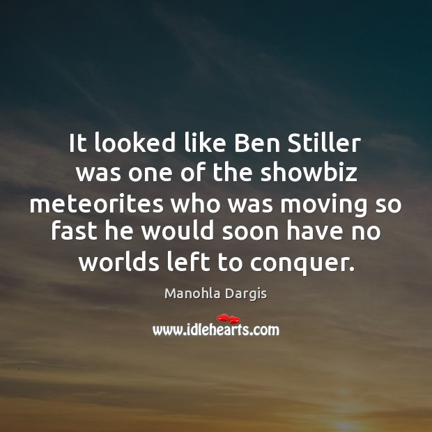 It looked like Ben Stiller was one of the showbiz meteorites who Image