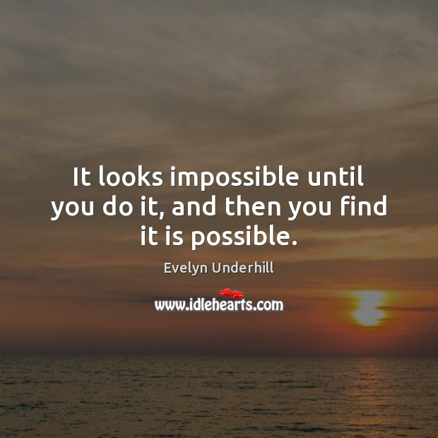 It looks impossible until you do it, and then you find it is possible. Image