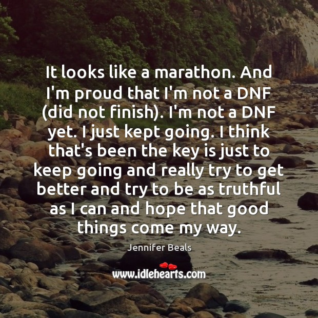 It looks like a marathon. And I'm proud that I'm not a Jennifer Beals Picture Quote
