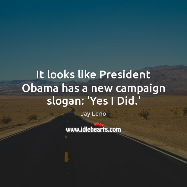 Image, It looks like President Obama has a new campaign slogan: 'Yes I Did.'