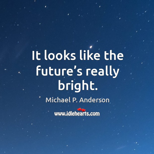 It looks like the future's really bright. Image