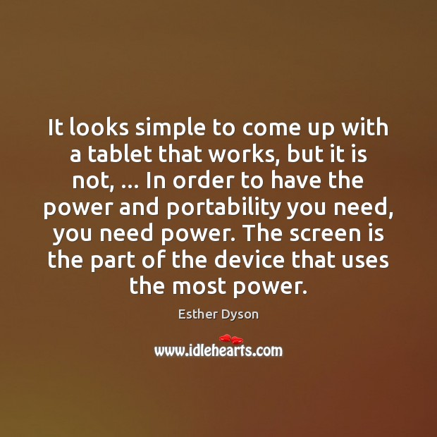 It looks simple to come up with a tablet that works, but Esther Dyson Picture Quote