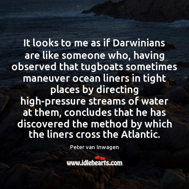 It looks to me as if Darwinians are like someone who, having Image