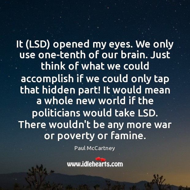 It (LSD) opened my eyes. We only use one-tenth of our brain. Image