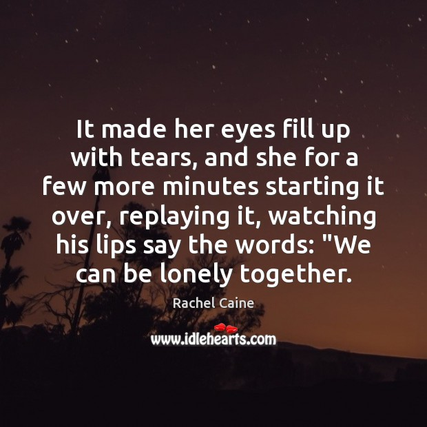 It made her eyes fill up with tears, and she for a Rachel Caine Picture Quote