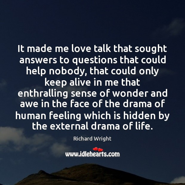 It made me love talk that sought answers to questions that could Hidden Quotes Image